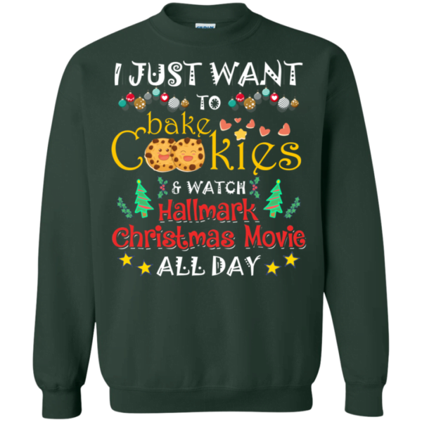 I just want to bake cookies and watch Christmas movies SweatShirt Apparel