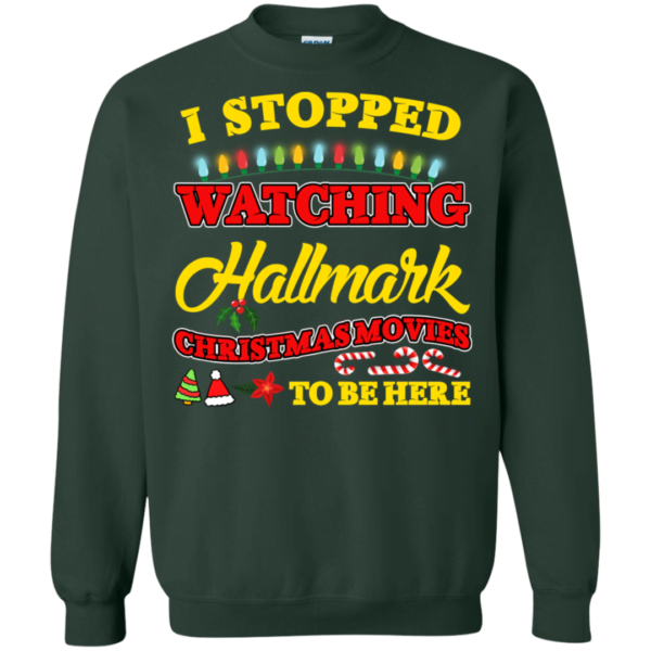 I Stopped Watching Hallmark Christmas Movie To Be Here Sweatshirt Apparel