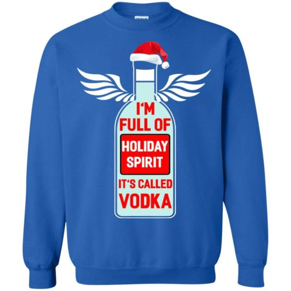 I'm full of holiday spirit it's called Vodka Christmas sweater Apparel