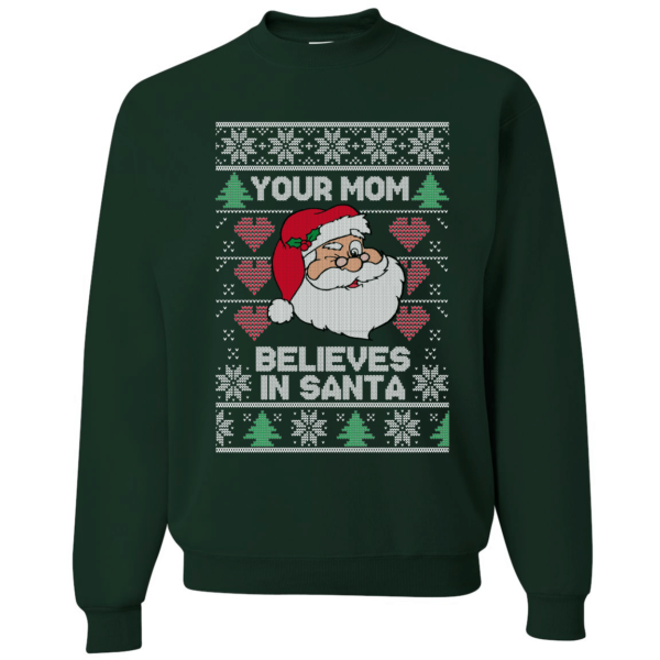 Your Mom Believes In Santa Funny Xmas Christmas Sweatshirt Uncategorized