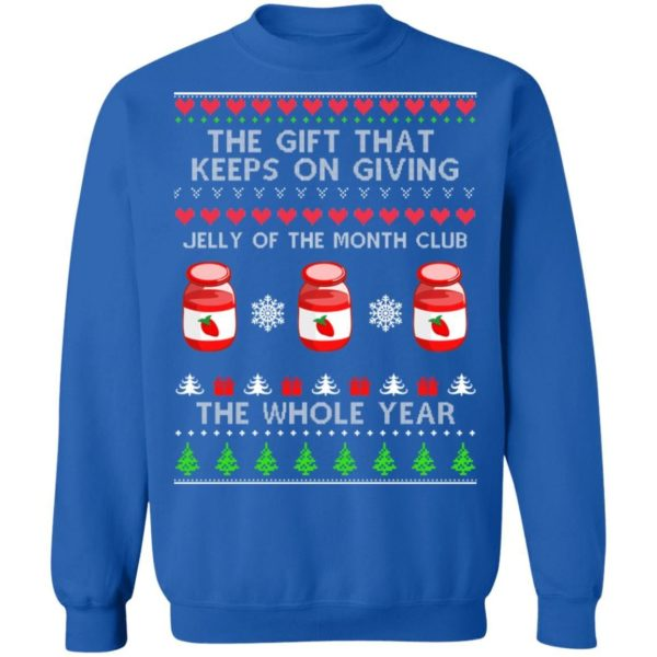 The Gift That Keeps On Giving Jelly Of The Month Club The Whole Year Christmas Sweatshirt Apparel