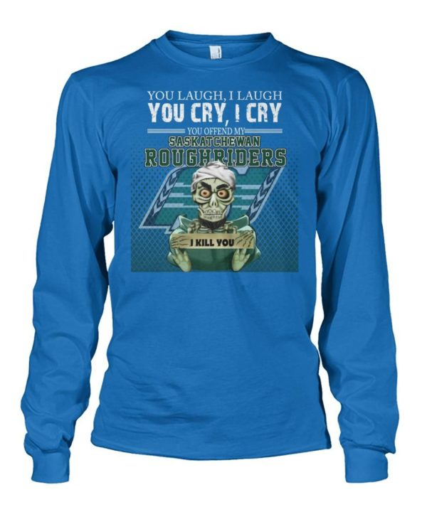You Laugh I Laugh You Cry I Cry You Offend My Saskatchewan Roughriders Shirt Uncategorized