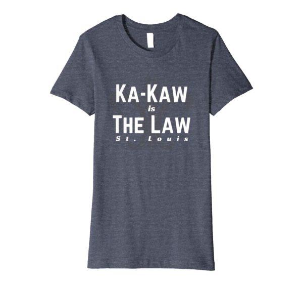 St. Louis Football Ka Kaw Is The Law Shirt Apparel