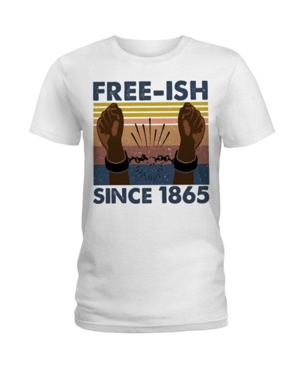 Juneteenth Free ish Since 1865 Shirt Apparel