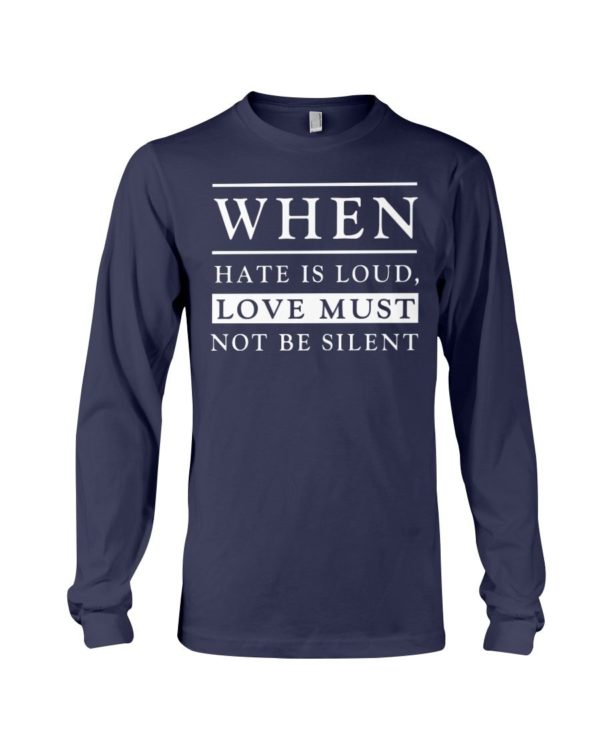 When Hate Is Loud Love Must Not Be Silent Shirt Apparel