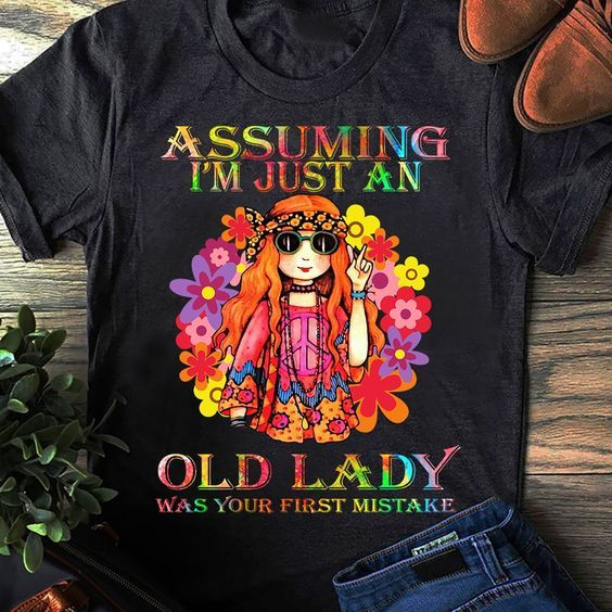 Asuming I'm Just An Old Lady Was Your First Mistake T Shirt Apparel