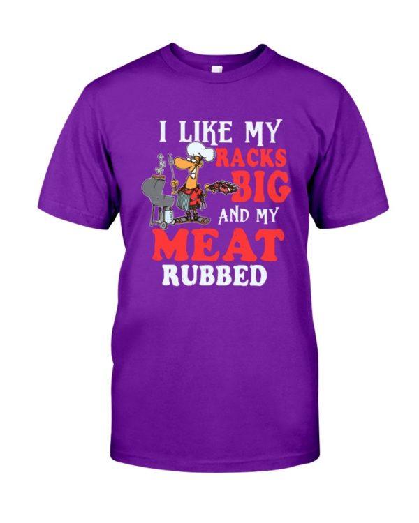 I Like My Racks Big And My Meat Rubbed Shirt Apparel