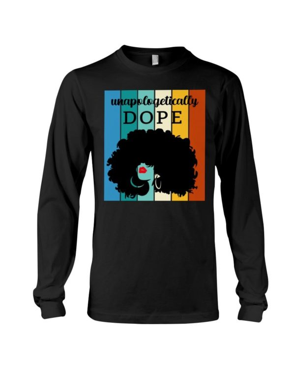 Unapologetically Dope Shirt Apparel