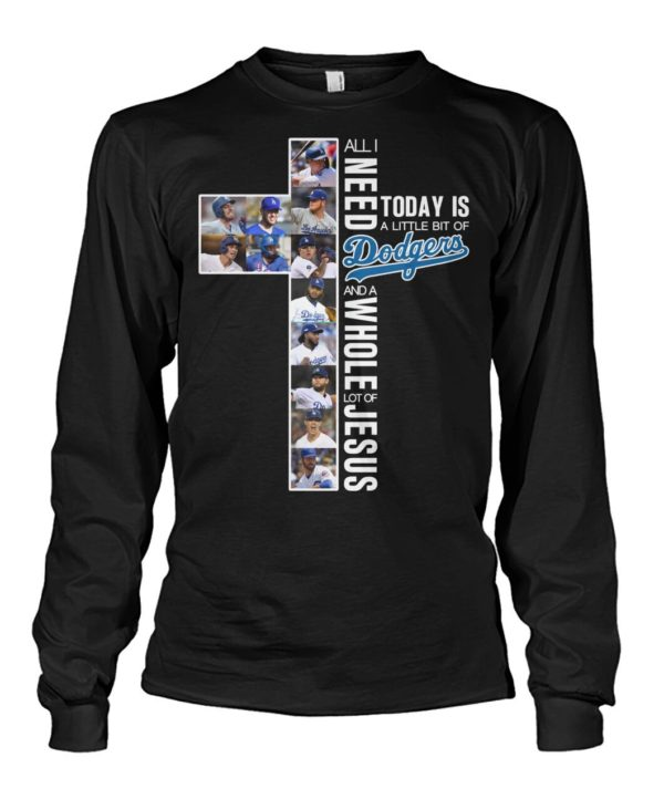 All I Need Today Is A Little Bit Of Dodgers And A Whole Lot Of Jesus Shirt Apparel