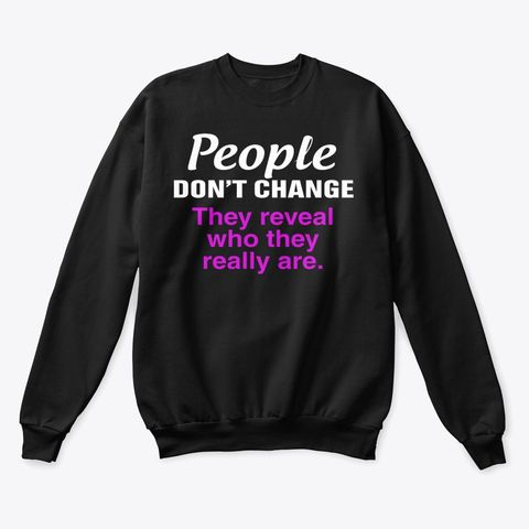 People Don't Change They Reveal Who They Really Are Shirt Apparel