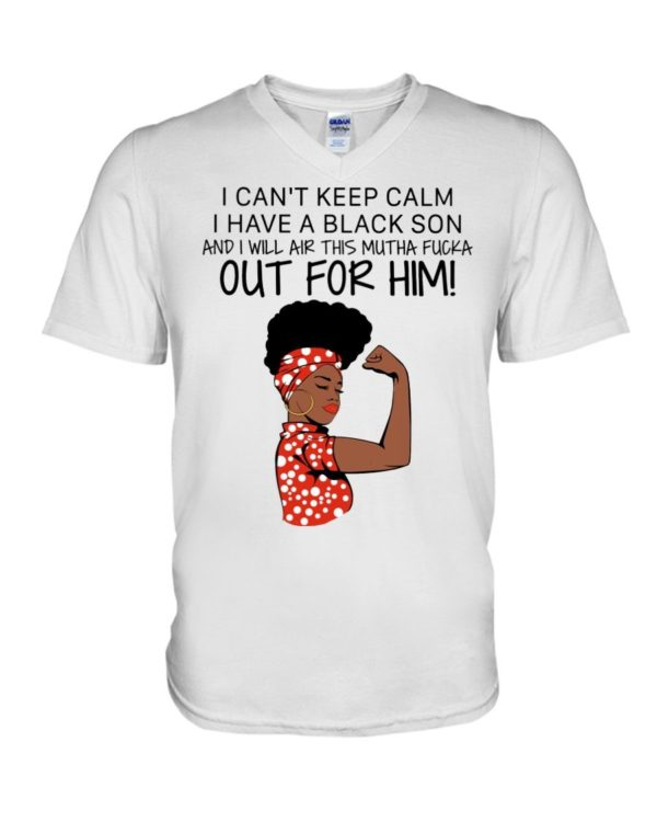 I Cant Keep Calm I Have A Black Son And I Will Air This Mutha Fucka Out For Him Shirt Apparel