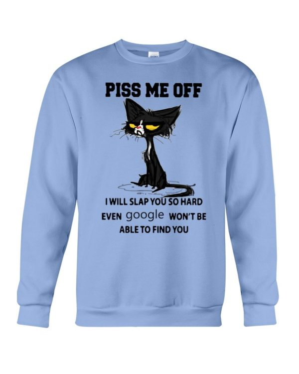 Cat Piss Me Off I Will Slap You So Hard Even Google Won't Be Able To Find You Shirt Apparel