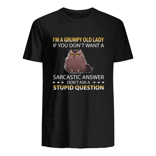 I'm A Grumpy Old Lady If You Don't Want A Sarcastic Answer Don't Ask A Stupid Question Shirt Apparel