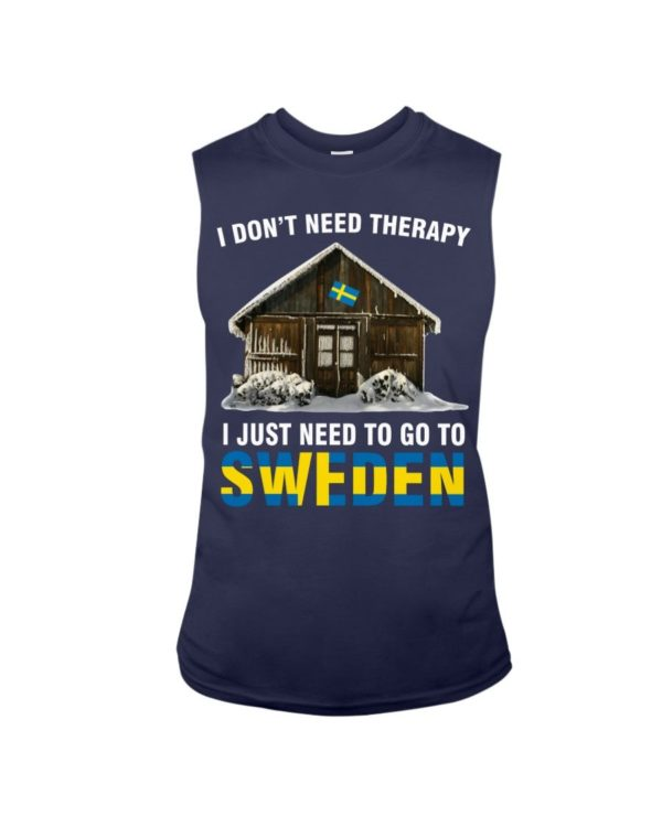 I Dont Need Therapy I Just Need To Go To Sweden Shirt Apparel