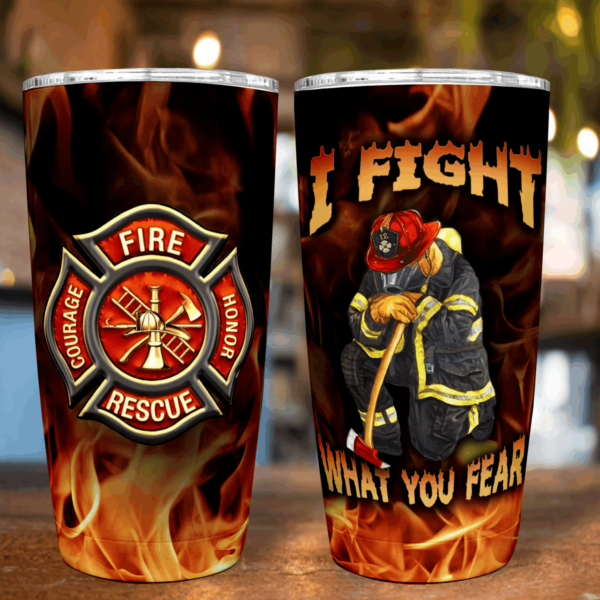 Firefighter I Fight What You Fear Tumbler 20Oz Apparel