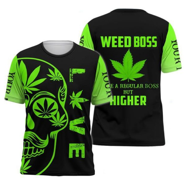 Weed Boss Are A Regular Boss But Higher Print Over Personalization 3D Shirt Apparel