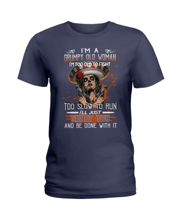 I'm A Grumpy Old Woman I'm Too Old To Fight Just Shoot You Shirt Apparel