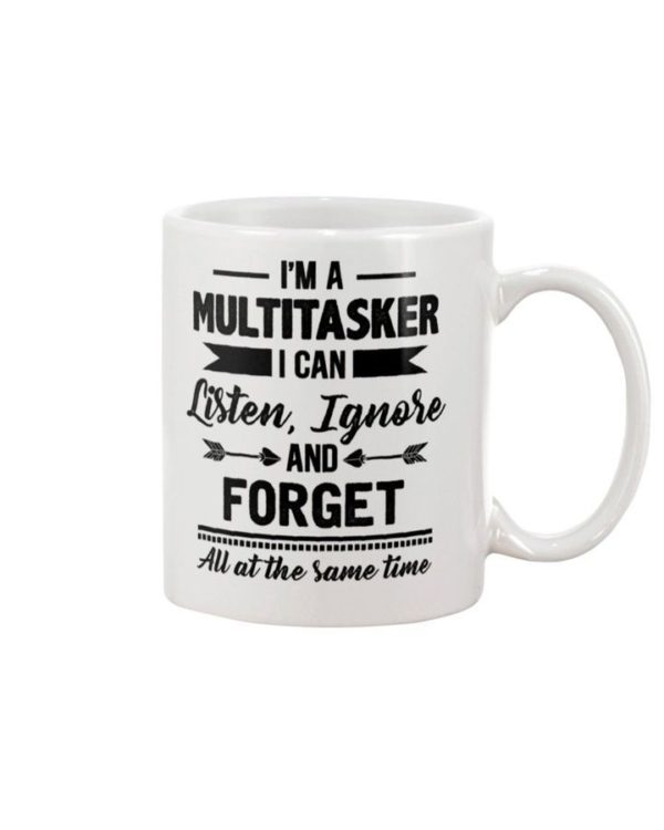 I'm A Multitasker I Can Listen Ignore And Forget All At The Same Time Coffee Mug Apparel