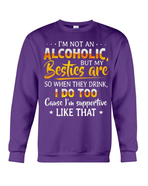 I'm Not An Alcoholic But My Besties Are Shirt Apparel