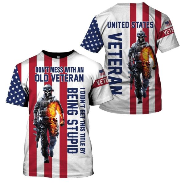 Don't Mess With An Old Veteran I Didn't Get This Title By Being Stupid 3D All Over Print T Shirt Apparel