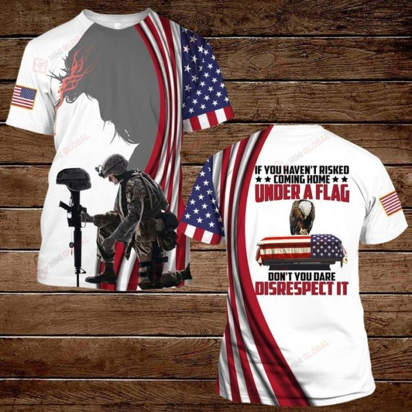 If You Haven't Risked Coming Home Under A Flag Don't You Dare Disrecpect It 3D All Over Print T Shirt Apparel