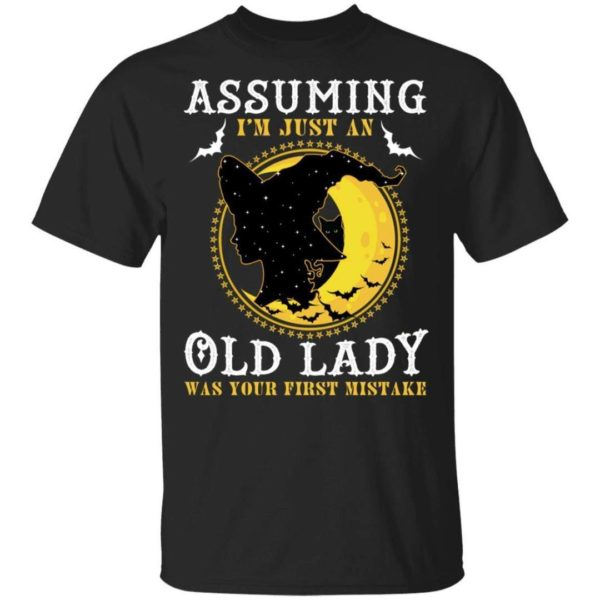 Assuming I'm Just An Old Lady Was Your First Mistake Witch T shirt Halloween Costume VA09 Apparel