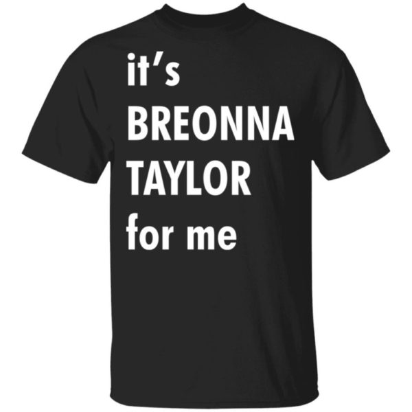 Its Breonna Taylor for me shirt Apparel