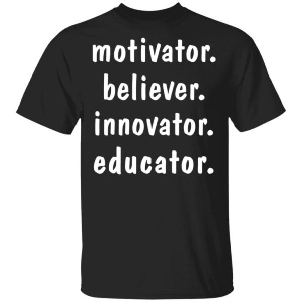 Motivator believer innovator educator shirt Apparel