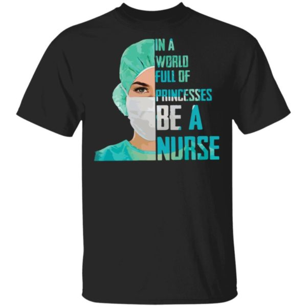 In a world full of princesses be a Nurse shirt Apparel