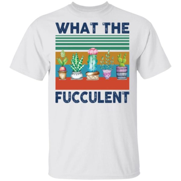 What the fucculent shirt Apparel
