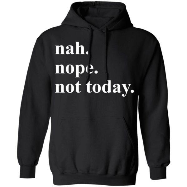 Nah nope not today shirt Apparel