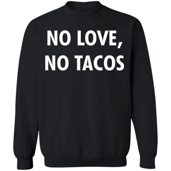 No love no tacos shirt Apparel
