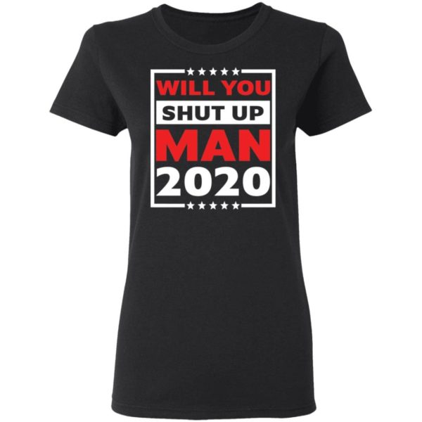 Will you shut up man 2020 shirt Apparel