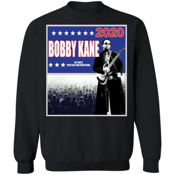Bobby Kane 2020 lets face it youve seen your other options shirt Apparel