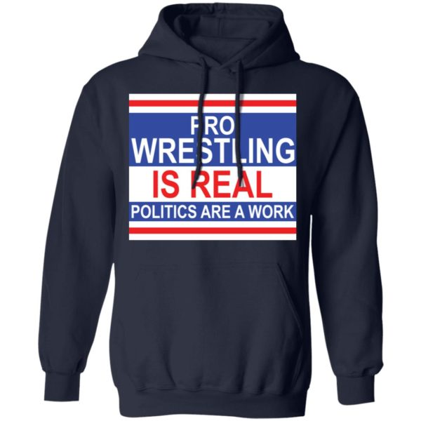 Pro wrestling is real politics are a work shirt Apparel
