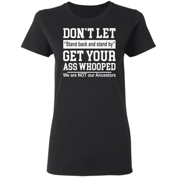 Dont let stand back and stand by get your ass whooped shirt Apparel