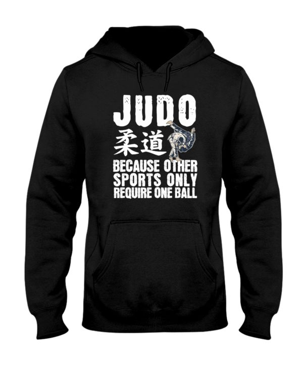 Judo Because Other Sports Only Require One Ball Shirt Apparel