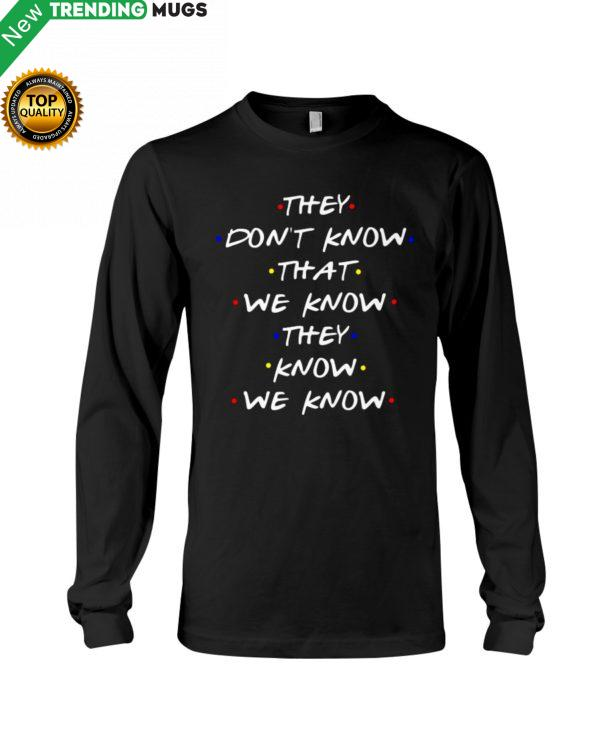 They Don't Know That We Know They Know We Know Shirt, Hoodie Apparel