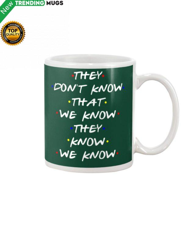 They Don't Know That We Know They Know We Know Mug Apparel