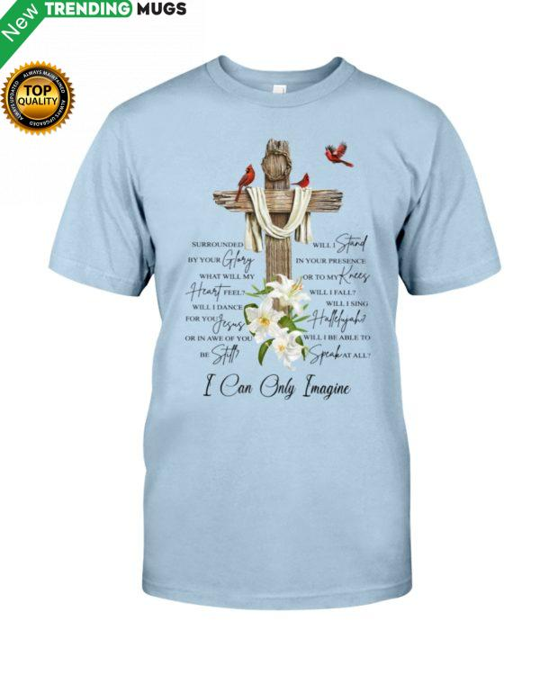 I CAN ONLY IMAGINE Shirt, Hoodie Apparel