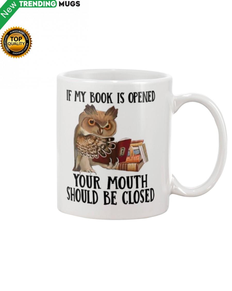 If My Book Is Open Your Mouth Should Be Closed Mug Apparel