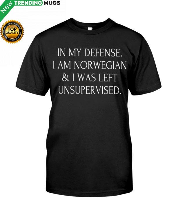 In My Defense I Am Norwegian & I Was Left Unsupervised Shirt, Hoodie Apparel