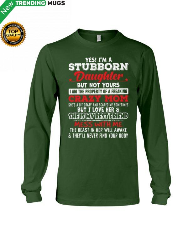 Yes I'm A Stubborn Daughter But Not Yours I Am Hooded Sweatshirt Apparel