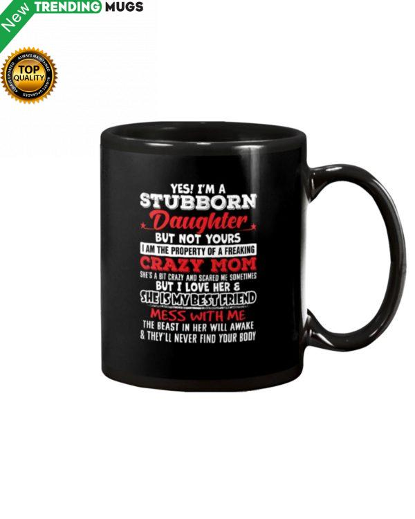 Yes I'm A Stubborn Daughter But Not Yours I Am Mug Apparel