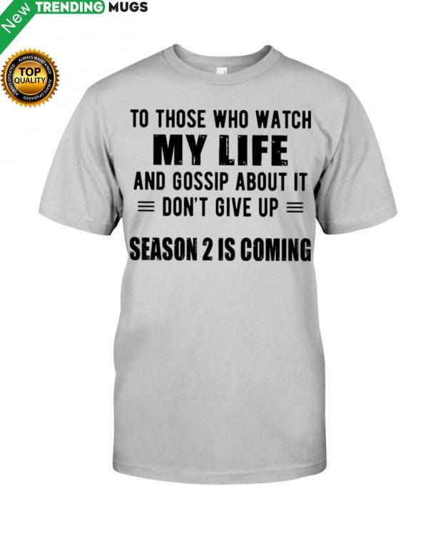 To Those Who Watch My Life And Gossip About It Classic T Shirt Apparel