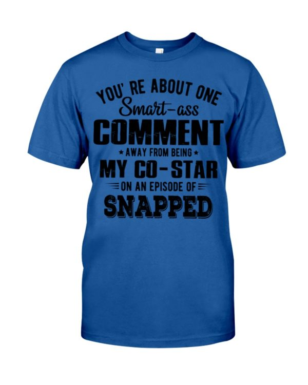 You re About One Smart Ass Comment Shirt, Hoodie Apparel