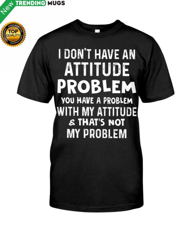 I Don t Have An Attitude Problem Shirt, Hoodie Apparel