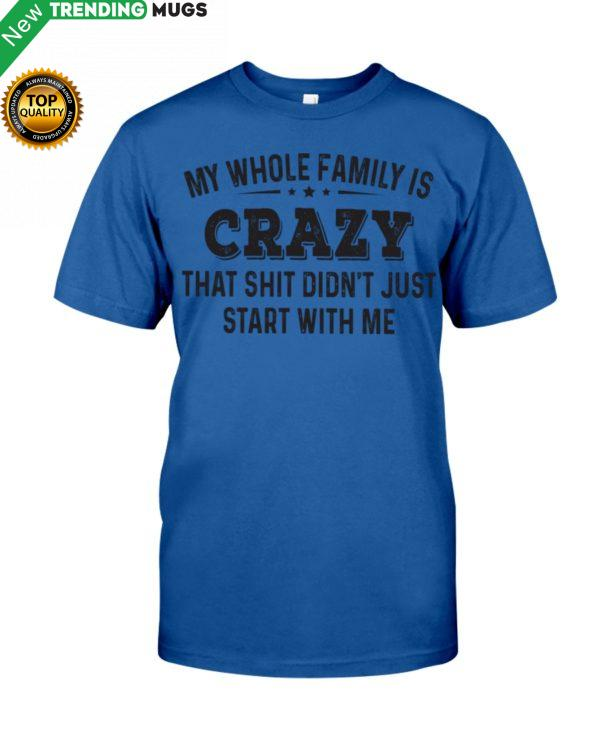 My Whole Family Is Crazy That Shit Just Didn't Shirt, Hoodie Apparel