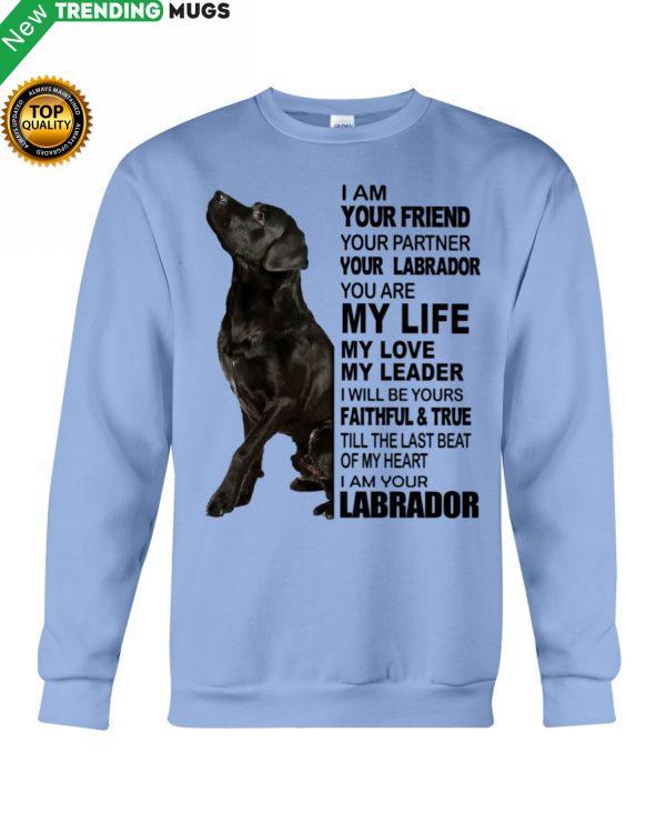 Labrador I Am Your Friend Your Partner Your Labrador You Are My Life Shirt Jisubin Apparel