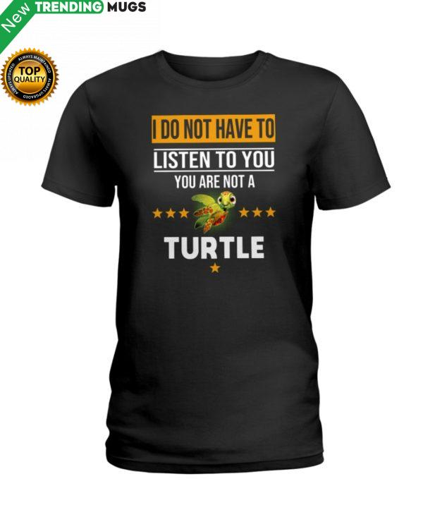 I Do Not Have To Listen To You You Are Not A Turtle Shirt Jisubin Apparel